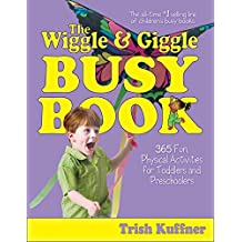 The Wiggle & Giggle Busy Book: 365 Fun, Physical Activities for Toddlers and Preschoolers (Busy Books Series Book 4) (English Edition)
