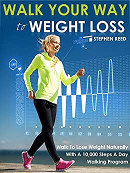 Walking: Walk Your Way To Weight Loss: Walk To Lose Weight ...