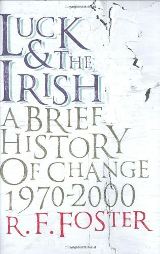 Luck and the Irish: A Brief History of Change 1970-2000 by R. F. Foster (2007-10-25)