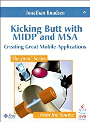 Kicking Butt with MIDP and MSA: Creating Great Mobile Applications