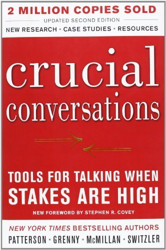 Crucial Conversations: Tools for Talking When Stakes Are High, Second Edition by Kerry Patterson (2011-10-01)