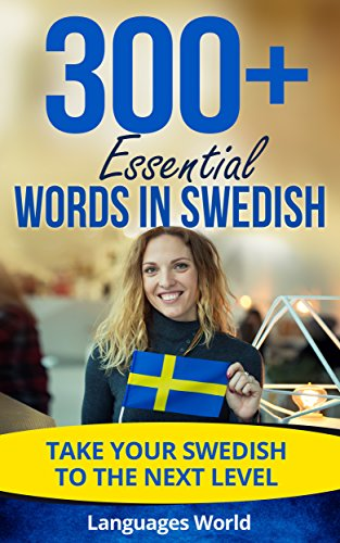 Learn Swedish: 300+ Essential Words In Swedish - Learn Words Spoken In Everyday Sweden (Speak Swedish, Sweden, Fluent, Swedish Language): Forget pointless ... Improve your vocabulary (English Edition)
