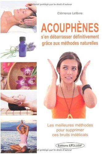 Acouphènes : S'en débarrasser définitivement grâce aux méthodes naturelles par Clémence Lefèvre