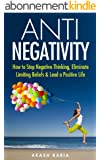 ANTI Negativity: How to Stop Negative Thinking and Lead a Positive Life (English Edition)