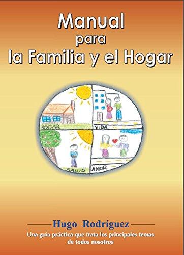 Manual para la familia y el hogar: Una guía práctica que trata los principales temas de todos nosotros por Hugo Rodríguez