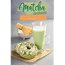 Matcha Cookbook: Luxury Recipe Collection with Matcha Green Tea Powder