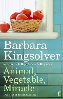 Animal, Vegetable, Miracle: Our Year of Seasonal Eating (English Edition) par [Kingsolver, Barbara]