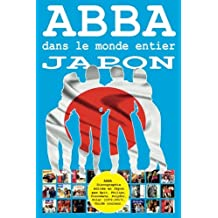 ABBA dans le monde entier: Japon: Discographie éditée en Japon par Epic, Philips, Discomate, Polydor, Polar (1972-2017). Guide couleur.
