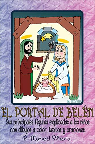 EL PORTAL DE BELÉN. Sus principales figuras explicadas a los niños con dibujos a color, textos y oraciones. por Manuel Rivera