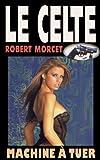 Machine à tuer (LE CELTE t. 6) (French Edition)