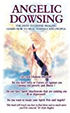 Angelic Dowsing: The path to divine healing, learn how to heal animals and people