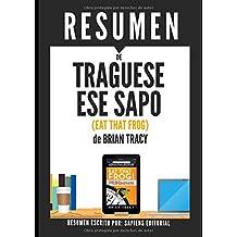 """Resumen de """"Tráguese Ese Sapo"""" (Eat That Frog), de Brian Tracy: Estrategias para tomar decisiones rápidas y mejorar la eficacia profesional"""