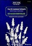 Traité d'aromathérapie scientifique et médicale - Les huiles essentielles...