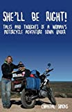 Shell be right!: Tales and thoughts of a womans motorcycle adventure Down Under