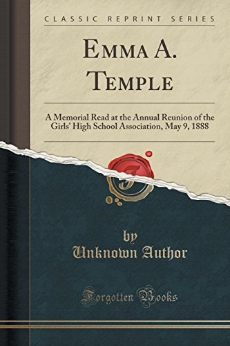 Emma A. Temple: A Memorial Read at the Annual Reunion of the Girls' High School Association, May 9, 1888 (Classic Reprint) by Unknown Author (2015-09-27) par Unknown Author