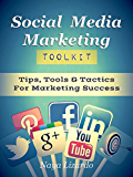 SOCIAL MEDIA MARKETING TOOLKIT: Practical Tips, Tools & Tactics for Marketing Success: (Marketing Tips, Twitter Marketing, Pinterest, LinkedIn and Facebook)