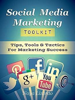 SOCIAL MEDIA MARKETING TOOLKIT: Practical Tips, Tools & Tactics for Marketing Success: (Marketing Tips, Twitter Marketing, Pinterest, LinkedIn and Facebook) (English Edition) von [Lizardo, Naya]