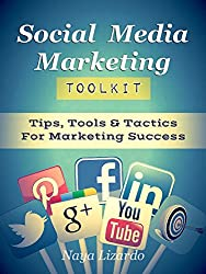 SOCIAL MEDIA MARKETING TOOLKIT: Practical Tips, Tools & Tactics for Marketing Success: (Marketing Tips, Twitter Marketing, Pinterest, LinkedIn and Facebook) (English Edition)