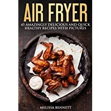 Air Fryer Cookbook: 45 Amazingly Delicious And Quick Healthy Recipes With Pictures (English Edition)