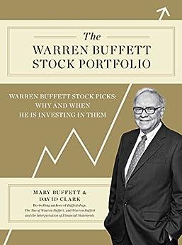 The Warren Buffett Stock Portfolio: Warren Buffett Stock Picks: Why and When He Is Investing in Them (English Edition) di [Buffett, Mary, Clark, David]