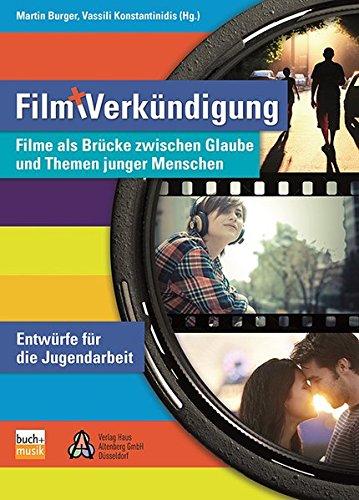 Film und Verkündigung: Filme als Brücke zwischen Glauben und Themen junger Menschen - Entwürfe für die Jugendarbeit