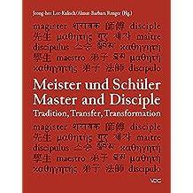 Meister und Schüler. Master and Disciple: Tradition, Transfer, Transformation (Studies of East Asian Art History/ Studien zur Ostasiatischen Kunstgeschichte)