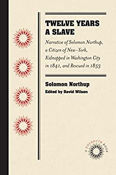 Twelve Years a Slave: Narrative of Solomon Northup, a Citizen of New-York, Kidnapped in Washington City in 1841, and Rescued in 1853 (Docsouth Books) by [Northup, Solomon]