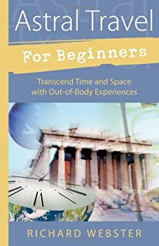 Astral Travel for Beginners: Transcend Time and Space with Out-of-Body Experiences par [Webster, Richard]