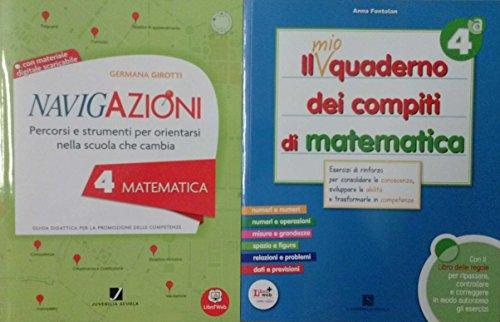 NAVIGAZIONI 4 Matematica guida didattica + IL MIO QUADERNO DEI COMPITI DI Matematica 4 - Per la Scuola primaria