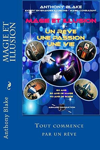 Magie et Illusion - Anthony Blake - Un Rve - Une Passion - Une Vie: 60 ans - 50 ans de magie - 40 ans de Scne