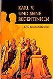 Karl V. und seine Regentinnen: Die Frauen und der universelle Traum - Sylvia Jurewitz-Freischmidt, Casimir Katz