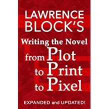 Writing the Novel from Plot to Print to Pixel: Expanded and Updated!