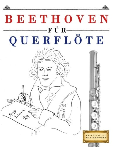 Beethoven für Querflöte: 10 Leichte Stücke für Querflöte Anfänger Buch