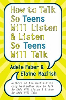 How to Talk So Teens Will Listen and Listen So Teens Will Talk by [Faber, Adele, Mazlish, Elaine]