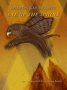 Eye of the Sphinx: an Immortal Guardian Story by [Reamer, Sharon Kae]