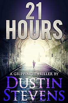 21 Hours: A Suspense Thriller by [Stevens, Dustin]
