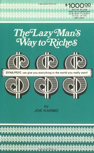 The Lazy Man's Way to Riches: DYNA-PSYC can give you everything in the world you really want!