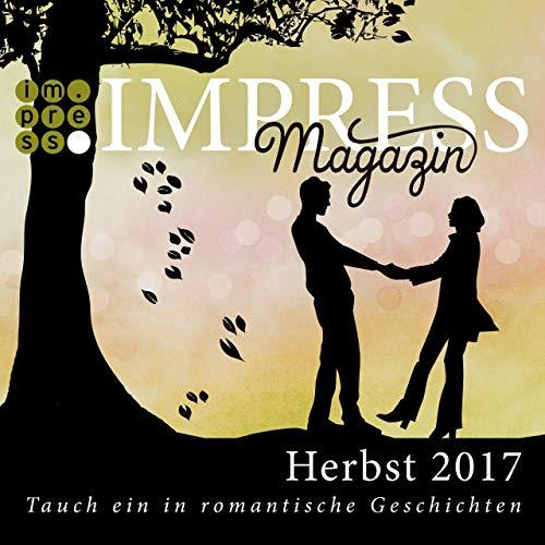 Impress Magazin Herbst 2017 (August-Oktober): Tauch ein in romantische Geschichten (Impress Magazine) (Kindle Gewinnspiel)