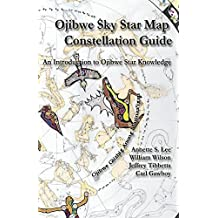Ojibwe Sky Star Map - Constellation Guidebook: An Introduction to Ojibwe Star Knowledge by Annette Sharon Lee (2014-06-10)