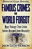 2: Famous Crimes the World Forgot Volume II: More Vintage True Crime Stories Rescued from Obscurity: Volume 2