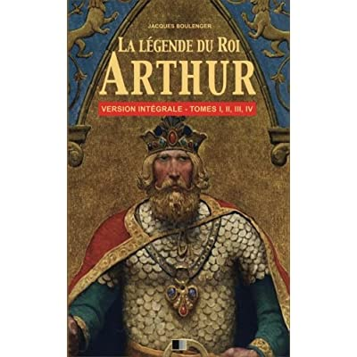 La Légende du Roi Arthur - Version Intégrale Tomes I, II, III, IV