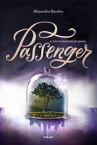 Passenger, tome 2 : Les voyageurs du temps par Alexandra Bracken