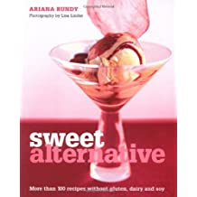 Sweet Alternative: More Than 100 Recipes Without Gluten, Dairy and Soy by Ariana Bundy (2006-03-04)