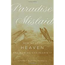 Paradise Mislaid: How We Lost Heaven - and How We Can Regain It by Jeffrey Burton Russell (2006-05-18)
