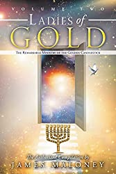 Volume Two Ladies of Gold: The Remarkable Ministry of the Golden Candlestick: Volume 2