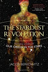 The Stardust Revolution: The New Story of Our Origin in the Stars by Jacob Berkowitz (2012-09-18)