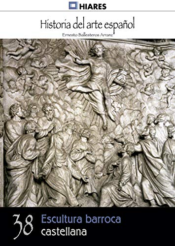 Escultura barroca castellana (Historia del Arte Español nº 38) por Ernesto Ballesteros Arranz