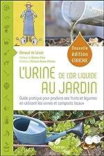 L'Urine, de l'or liquide au jardin - Guide pratique pour produire ses fruits et légumes en utilisant les urines et composts locaux de Renaud de Looze