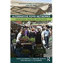 Alternative Food Networks: Knowledge, Practice, and Politics (Routledge Studies of Gastronomy, Food and Drink) 1st edition by Goodman, David, DuPuis, E. Melanie, Goodman, Michael K. (2011) Hardcover
