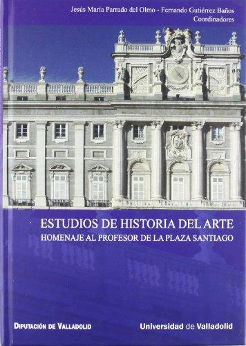 Estudios de Historia Del Arte. Homenaje Al Profesor de La Plaza Santiago